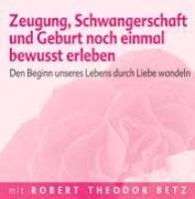 Cover-Bild zu Zeugung, Schwangerschaft und Geburt noch einmal bewusst erleben - Meditations-CD von Betz, Robert T.