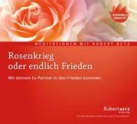 Cover-Bild zu Rosenkrieg oder endlich Frieden - Meditations-CD von Betz, Robert T.