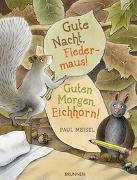 Cover-Bild zu Gute Nacht, Fledermaus! Guten Morgen, Eichhorn! von Meisel, Paul