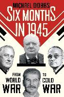 Cover-Bild zu Dobbs, Michael: Six Months in 1945 (eBook)