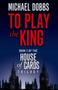 Cover-Bild zu Dobbs, Michael: To Play the King (House of Cards Trilogy, Book 2) (eBook)
