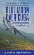 Cover-Bild zu Ecker USN (ret., William B: Blue Moon over Cuba (eBook)