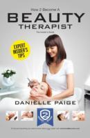 Cover-Bild zu Paige, Danielle: How to Become a Beauty Therapist: The Complete Insider's Guide to Becoming a Beauty Therapist (How2become)