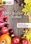 Cover-Bild zu Stimmungsvolle Jahresfeste im Kindergarten: Bunte Blätter überall - Kita-Ideen für Herbst, Erntedank und Sankt Martin von Kurt, Aline