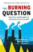 Cover-Bild zu The Burning Question: We Can't Burn Half the World's Oil, Coal, and Gas. So How Do We Quit? von Berners-Lee, Mike
