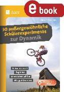 Cover-Bild zu 30 außergewöhnliche Schülerexperimente zur Dynamik (eBook) von Hinkeldey, Dietrich