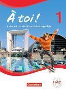 Cover-Bild zu À toi! 1. Vierbändige Ausgabe. Schülerbuch von Gregor, Gertraud