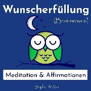 Cover-Bild zu Wunscherfüllung - Meditation & Affirmationen (Brainwaves) (Audio Download) von Mar, Sophia de