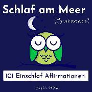 Cover-Bild zu Schlaf am Meer - 101 Einschlaf Affirmationen (Brainwaves) (Audio Download) von Mar, Sophia de