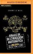 Cover-Bild zu Armas de Destruccion Matematica: Como El Big Data Aumenta La Desigualdad (Narración En Castellano) von O'Neil, Cathy