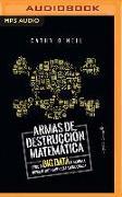 Cover-Bild zu Armas de Destruccion Matematica: Como El Big Data Aumenta La Desigualdad von O'Neil, Cathy