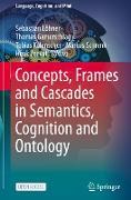 Cover-Bild zu Löbner, Sebastian (Hrsg.): Concepts, Frames and Cascades in Semantics, Cognition and Ontology