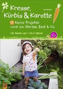 Cover-Bild zu Kresse, Kürbis und Karotte: 13 kleine Projekte rund um Garten, Beet & Co von Danner, Eva