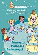 Cover-Bild zu Fertige Themenwochen für 1- bis 3-Jährige: Prinzessin Mathildas Zauberkugel von Danner, Eva