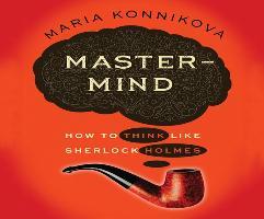 Cover-Bild zu MasterMind: How to Think Like Sherlock Holmes von Konnikova, Maria