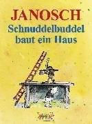 Cover-Bild zu Schnuddelbuddel baut ein Haus (eBook) von Janosch
