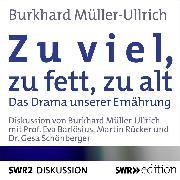 Cover-Bild zu Zu viel, zu fett, zu alt (Audio Download) von Müller-Ullrich, Burkhard