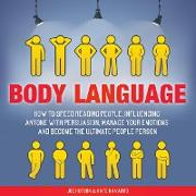 Cover-Bild zu Hutson, Joe: Body Language: How to Speed Reading People, Influencing Anyone with Persuasion, Manage Your Emotions and Become the Ultimate People Person (eBook)