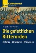 Cover-Bild zu Die geistlichen Ritterorden von Sarnowsky, Jürgen