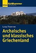 Cover-Bild zu Archaisches und klassisches Griechenland von Thommen, Lukas