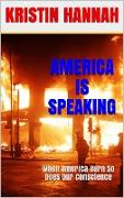 Cover-Bild zu America Is Speaking, When will Our Hearts Listen: When America Burn, So Does Our Conscience (eBook) von Hannah, Kristin