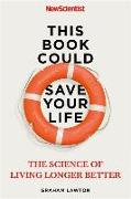 Cover-Bild zu This Book Could Save Your Life von New Scientist