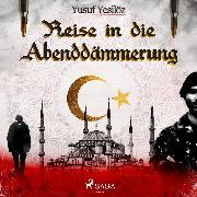 Cover-Bild zu Yesilöz, Yusuf: Reise in die Abenddämmerung (Ungekürzt) (Audio Download)