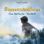 Cover-Bild zu Yesilöz, Yusuf: Steppenrutenpflanze - Eine kurdische Kindheit (Ungekürzt) (Audio Download)