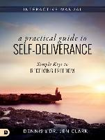 Cover-Bild zu A Practical Guide to Self-Deliverance: Simple Keys to Receiving Freedom von Clark, Dennis
