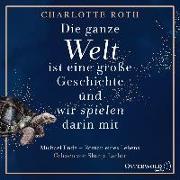 Cover-Bild zu Die ganze Welt ist eine große Geschichte, und wir spielen darin mit von Roth, Charlotte