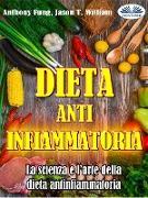 Cover-Bild zu Fung, Anthony: Dieta Antinfiammatoria - La Scienza E L'arte Della Dieta Antinfiammatoria (eBook)