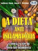 Cover-Bild zu Fung, Anthony: A Dieta Anti-Inflamatória - A Ciência E A Arte Da Dieta Anti-Inflamatória (eBook)