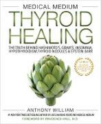 Cover-Bild zu William, Anthony: Medical Medium Thyroid Healing (eBook)
