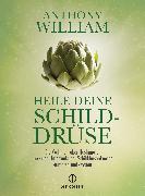 Cover-Bild zu William, Anthony: Heile deine Schilddrüse (eBook)