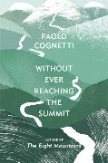 Cover-Bild zu Cognetti, Paolo: Without Ever Reaching the Summit