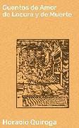 Cover-Bild zu Quiroga, Horacio: Cuentos de Amor de Locura y de Muerte (eBook)