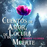 Cover-Bild zu Quiroga, Horacio: Cuentos de Amor, de Locura y de Muerte (Audio Download)