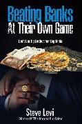 Cover-Bild zu Levi, Steve: Beating Banks At Their Own Game (eBook)