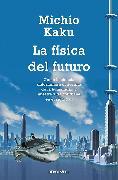 Cover-Bild zu Kaku, Michio: La física del futuro / Physic of the Future