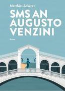 Cover-Bild zu Ackeret, Matthias: SMS an Augusto Venzini