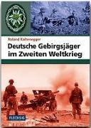 Cover-Bild zu Kaltenegger, Roland: Deutsche Gebirgsjäger im Zweiten Weltkrieg