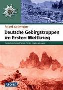 Cover-Bild zu Kaltenegger, Roland: Deutsche Gebirgstruppen im Ersten Weltkrieg