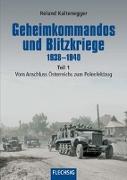 Cover-Bild zu Kaltenegger, Roland: Geheimkommandos und Blitzkriege 1938-1940 Teil 1