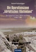 """Cover-Bild zu Kaltenegger, Roland: Die Operationszone """"Adriatisches Küstenland"""""""