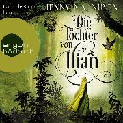 Cover-Bild zu Nuyen, Jenny-Mai: Die Töchter von Ilian (Ungekürzte Lesung) (Audio Download)