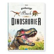 Cover-Bild zu Trötsch Verlag GmbH & Co. KG (Hrsg.): Trötsch Kinderbuch Das großartige Buch der Dinosaurier