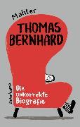 Cover-Bild zu Thomas Bernhard. Die unkorrekte Biografie von Mahler, Nicolas