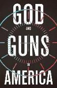 Cover-Bild zu GOD AND GUNS IN AMERICA von AUSTIN MICHAEL W