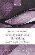 Cover-Bild zu Humility and Human Flourishing von Austin, Michael W. (Professor of Philosophy, Professor of Philosophy, Eastern Kentucky University)