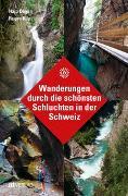 Cover-Bild zu Wanderungen durch die schönsten Schluchten in der Schweiz von Degen, Hans Joachim